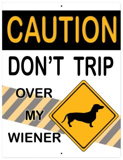 """Aluminum Sign Caution Don't Trip Over My Wiener Dog - 12"""" x 9"""""""